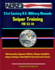 21st Century U.S. Military Manuals: Sniper Training - FM 23-10 - Marksmanship, Equipment, Ballistics, Weapon Capabilities, Sniping Techniques (Value-Added Professional Format Series) - eBook