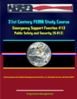 21st Century FEMA Study Course: Emergency Support Function #13 Public Safety and Security (IS-813) - Attorney General, Incident Management Activities, U.S. Marshals Service, Maritime MSST - eBook
