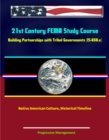 21st Century FEMA Study Course: Building Partnerships with Tribal Governments (IS-650.a) - Native American Culture, Historical Timeline - eBook