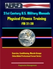 21st Century U.S. Military Manuals: Physical Fitness Training FM 21-20 - Exercise, Conditioning, Muscle Groups (Value-Added Professional Format Series) - eBook