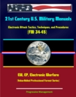 21st Century U.S. Military Manuals: Electronic Attack Tactics, Techniques, and Procedures (FM 34-45) EW, EP, Electronic Warfare (Value-Added Professional Format Series) - eBook