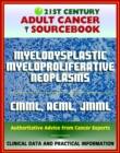 21st Century Cancer Sourcebook: Myelodysplastic / Myeloproliferative (MDS/MPN) Neoplasms, Chronic Myelomonocytic Leukemia (CMML), aCML, Juvenile Myelomonocytic Leukemia (JMML), MDS/MPN-UC - eBook