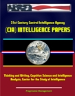 21st Century Central Intelligence Agency (CIA) Intelligence Papers: Thinking and Writing, Cognitive Science and Intelligence Analysis, Center for the Study of Intelligence - eBook