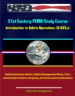 21st Century FEMA Study Course: Introduction to Debris Operations (IS-632.a) Public Assistance Grants, Debris Management Plans, Sites, Estimating Procedures, Recycling, Environmental Considerations - eBook