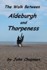 Walk Between Aldeburgh and Thorpeness (Everything You Need to Know) - eBook