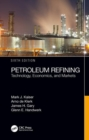 Petroleum Refining : Technology, Economics, and Markets, Sixth Edition - Book