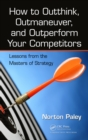 How to Outthink, Outmaneuver, and Outperform Your Competitors : Lessons from the Masters of Strategy - eBook