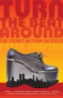 Turn the Beat Around : The Secret History of Disco - eBook