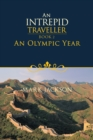 An Intrepid Traveller : An Olympic Year - eBook