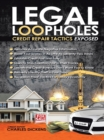 Legal Loopholes : Credit Repair Tactics Exposed - eBook