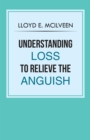 Understanding Loss to Relieve the Anguish - eBook