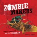 Zombie Makers : True Stories of Nature's Undead - eBook
