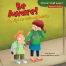 Be Aware! : My Tips for Personal Safety - eBook