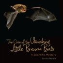 The Case of the Vanishing Little Brown Bats : A Scientific Mystery - eBook