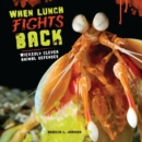 When Lunch Fights Back : Wickedly Clever Animal Defenses - eBook