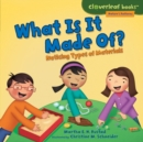 What Is It Made Of? : Noticing Types of Materials - eBook