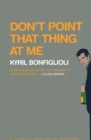 Don't Point that Thing at Me - eBook