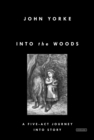 Into the Woods : A Five-Act Journey Into Story - eBook