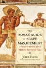 The Roman Guide to Slave Management : A Treatise by Nobleman Marcus Sidonius Falx - eBook