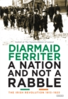 A Nation and Not a Rabble : The Irish Revolution 1913-1923 - eBook