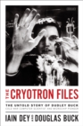 The Cryotron Files : The Untold Story of Dudley Buck, Cold War Computer Scientist and Microchip Pioneer - eBook