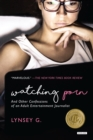 Watching Porn: And Other Confessions of an Adult Entertainment Journalist - Book
