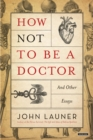 How Not To Be A Doctor : And Other Essays - eBook