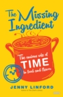 The Missing Ingredient : The Curious Role of Time in Food and Flavor - eBook