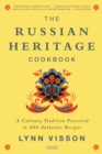 The Russian Heritage Cookbook: A Culinary Tradition in Over 400 Recipes - Book