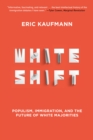 Whiteshift : Populism, Immigration, and the Future of White Majorities - eBook