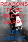 Reasons to Be Pretty Happy : A Play - eBook