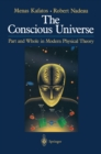 The Conscious Universe : Part and Whole in Modern Physical Theory - eBook
