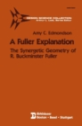 A Fuller Explanation : The Synergetic Geometry of R. Buckminster Fuller - eBook