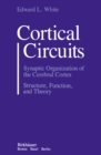 Cortical Circuits : Synaptic Organization of the Cerebral Cortex Structure, Function, and Theory - eBook