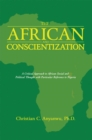 The African and Conscientization : A Critical Approach to African Social and Political Thought with Particular Reference to Nigeria - eBook