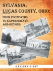 Sylvania, Lucas County, Ohio; : From Footpaths to Expressways and Beyond - eBook
