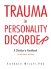 Trauma in Personality Disorder : A Clinician'S Handbook the Masterson Approach - eBook
