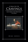 A New Set of Cravings : Life from the Writings of John - eBook