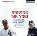 Driving Mr. Yogi : Yogi Berra, Ron Guidry, and Baseball's Greatest Gift - eAudiobook