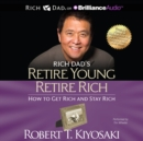 Rich Dad's Retire Young Retire Rich : How to Get Rich and Stay Rich - eAudiobook