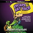 Rich Dad's Escape the Rat Race : Learn How Money Works and Become a Rich Kid - eAudiobook