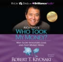 Rich Dad's Who Took My Money? : Why Slow Investors Lose and Fast Money Wins! - eAudiobook