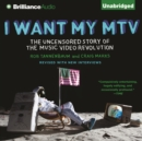 I Want My MTV : The Uncensored Story of the Music Video Revolution - eAudiobook