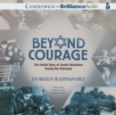 Beyond Courage : The Untold Story of Jewish Resistance During the Holocaust - eAudiobook