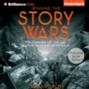 Winning the Story Wars : Why Those Who Tell - and Live - the Best Stories Will Rule the Future - eAudiobook