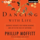 Dancing with Life : Buddhist Insights for Finding Meaning and Joy in the Face of Suffering - eAudiobook