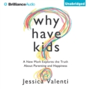 Why Have Kids? : A New Mom Explores the Truth About Parenting and Happiness - eAudiobook