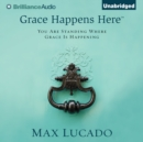 Grace Happens Here : You Are Standing Where Grace Is Happening - eAudiobook
