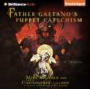 Father Gaetano's Puppet Catechism : A Novella - eAudiobook