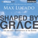 Shaped by Grace : You Are God's Masterpiece in the Making - eAudiobook